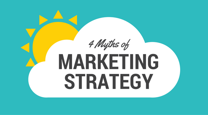 4 Myths About Marketing Strategy That Are Ruining Your Business
