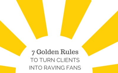 7 Golden Rules to Turn Clients Into Raving Fans