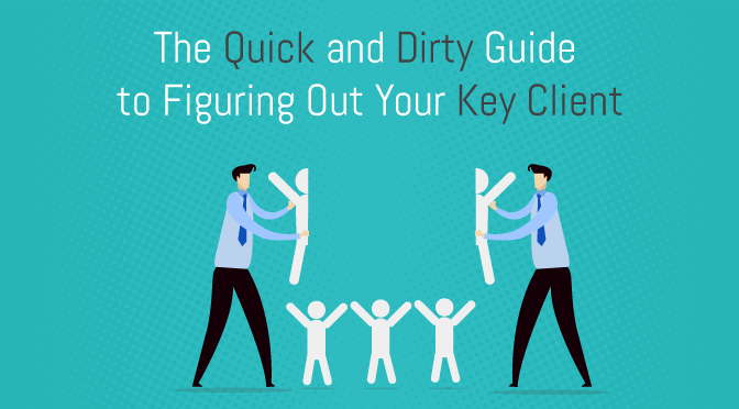 The Quick and Dirty Guide to Figuring Out Your Key Client